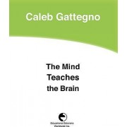 The Mind Teaches the Brain by Caleb Gattegno
