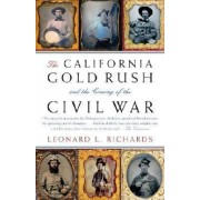 The California Gold Rush and the Coming of the Civil War by Professor of History University of Massachusetts Amherst Leonard L Richards
