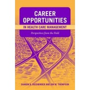Career Opportunities in Health Care Management: Perspectives from the Field by Sharon Bell Buchbinder