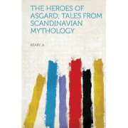 The Heroes of Asgard; Tales from Scandinavian Mythology by Keary A