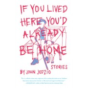 If You Lived Here You'd Already Be Home: Stories