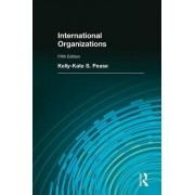 International Organizations by Kelly-Kate S. Pease