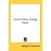 You're Only Young Once by Margaret Widdemer