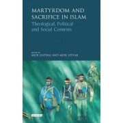 Martyrdom and Sacrifice in Islam: Theological, Political and Social Contexts