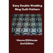 Easy Double Wedding Ring Quilt Pattern - 2nd Edition by Monna Ellithorpe