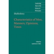 Shaftesbury: Characteristics of Men, Manners, Opinions, Times by Lord Shaftesbury