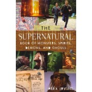Supernatural Book of Monsters, Demons, Spirits and Ghouls by Alex Irvine