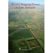 Persia's Imperial Power in Late Antiquity by J. Nokandeh