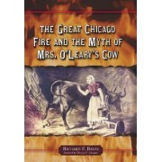 The Great Chicago Fire and the Myth of Mrs. O'Leary's Cow by Richard F. Bales
