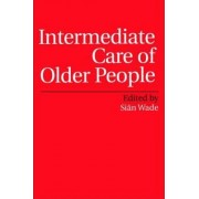 Intermediate Care of Older People by Sian Wade
