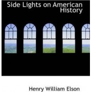 Side Lights on American History by Henry William Elson