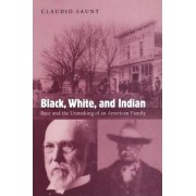 Black, White, and Indian by Claudio Saunt