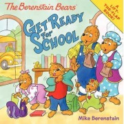 The Berenstain Bears Get Ready for School by Mike Berenstain