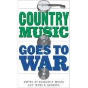 Country Music Goes to War by Charles K. Wolfe