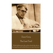 Zane Grey - The Last Trail: With Deliberation the Outlaw Shook the Dice in His Huge Fist, and Rattled Them Out Upon the Stone.