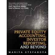 Private Equity Accounting, Investor Reporting, and Beyond: Advanced Guide for Private Equity Managers, Institutional Investors, Investment Professiona