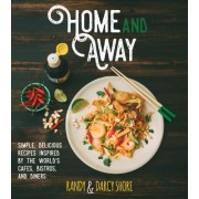 Home and Away: Simple, Delicious Recipes Inspired by the World's Cafes, Bistros, and Diners
