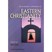 The Blackwell Companion to Eastern Christianity by Ken Parry
