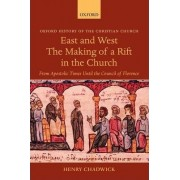 East and West - The Making of a Rift in the Church by Henry Chadwick