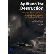 Aptitude for Destruction: Case Studies of Organizational Learning in Five Terrorist Groups v. 2 by Brian A. Jackson
