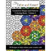Color and Create - Geometric Shapes and Patterns Coloring Book, Vol.1 by Color and Create