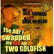 The Day I Swapped My Dad for Two Goldfish by Neil Gaiman