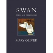 Swan: Poems and Prose Poems by Mary Oliver