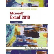 Illustrated Course Guide MS Office Excel 2010 Basic: Basic by Elizabeth Eisner Reding