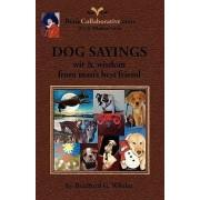 Dog Sayings; Wit & Wisdom from Man's Best Friend by Bradford G Wheler