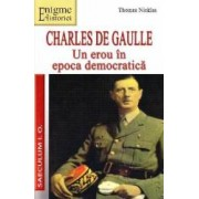 Charles de Gaulle Un erou in Epoca democratica - Thomas Nicklas