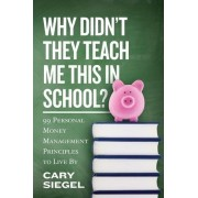Why Didn't They Teach Me This in School? by Cary Siegel