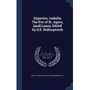 Hyperion, Isabella, the Eve of St. Agnes, [And] Lamia; Edited by G.E. Hollingworth