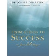 From Stress to Success... in Just 31 Days! by Dr John F Demartini