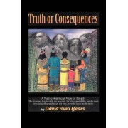 Truth or Consequences by David Two Bears
