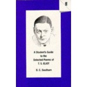 A Student's Guide to the Selected Poems of T.S. Eliot by B. C. Southam