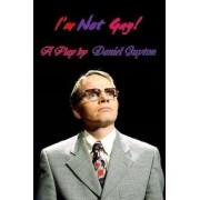 I'm Not Gay! (A Dark Satire) by Daniel Guyton