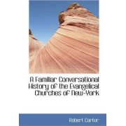 A Familiar Conversational History of the Evangelical Churches of New-York by Robert Carter