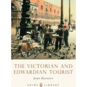 The Victorian and Edwardian Tourist by John Hannavy