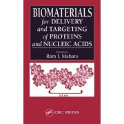Biomaterials for Delivery and Targeting of Proteins and Nucleic Acids by Ram I. Mahato