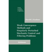 Weak Convergence Methods and Singularly Perturbed Stochastic Control and Filtering Problems by Harold J. Kushner