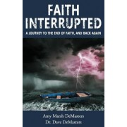 Faith Interrupted: A Journey to the End of Faith, and Back Again