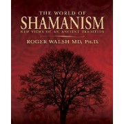 The World of Shamanism by Roger N. Walsh