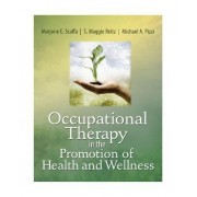 Occupational Therapy in the Promotion of Health and Wellness by Marjorie E. Scaffa