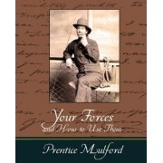 Your Forces and How to Use Them - Prentice Mulford by Mulford Prentice Mulford