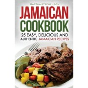 Jamaican Cookbook - 25 Easy, Delicious and Authentic Jamaican Recipes by Martha Stephenson