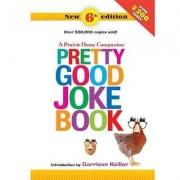 A Prairie Home Companion Pretty Good Joke Book 6th Edition by Garrison Keillor