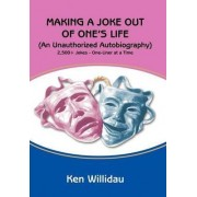 Making a Joke Out of One's Life by Ken Willidau
