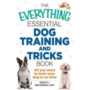 The Everything Essential Dog Training and Tricks Book: All You Need to Train Your Dog in No Time