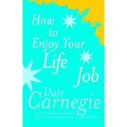 How to Enjoy Your Life and Job by Dale Carnegie