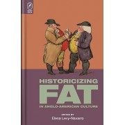 Historicizing Fat in Anglo-American Culture by Elena Levy-Navarro